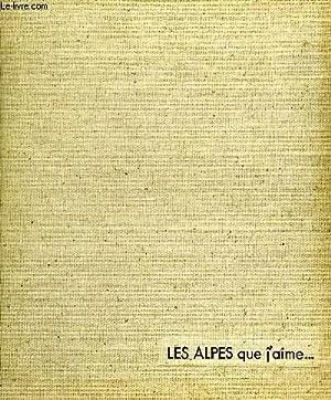 LES ALPES QUE J'AIME.: M HERZOG, G HANOTEAU, M ALDEBERT, M SERRANLIER