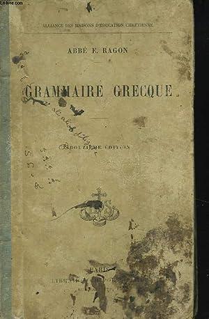 GRAMMAIRE GRECQUE A L'USAGE DES CLASSES. 12e: L'ABBE E. RAGON
