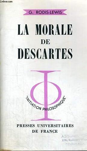 LA MORALE DE DESCARTES - INITIATION PHILOSOPHIQUE COLLECTION DIRIGEE PAR J. LACROIX: G. RODIS-LEWIS