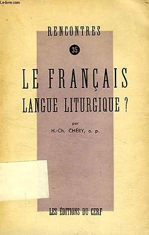RENCONTRES, 35, LE FRANCAIS LANGUE LITURGIQUE ?: CHERY H.-Ch., O. P.