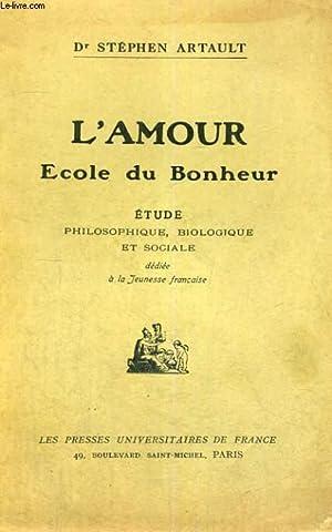 L'AMOUR ECOLE DU BONHEUR - ETUDE PHILOSOPHIQUE,BIOLOGIQUE ET SOCIALE DEDIEE A LA JEUNESSE ...