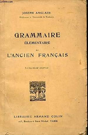 GRAMMAIRE ELEMENTAIRE DE L'ANCIEN FRANCAIS. 5EME EDITION: ANGLADE JOSEPH