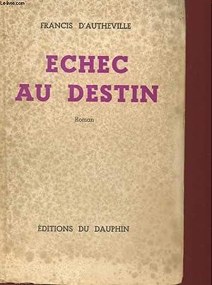 ECHEC AU DESTIN - ROMAN: FRANCIS D'AUTHEVILLE