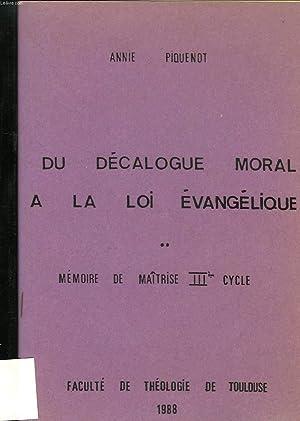 DU DECALOGUE MORAL A LA LOI EVANGELIQUE (MEMOIRE): PIQUENOT ANNIE