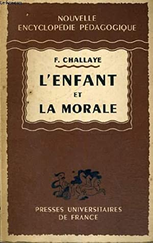 L'ENFANT ET LA MORALE - NOUVELLE ENCYCLOPEDIE PEDAGOGIQUE - COLLECTION DIRIGEE PAR A. MILLOT: F...