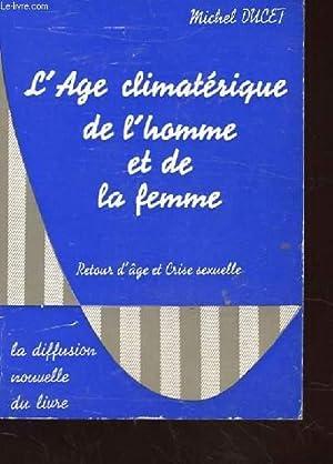 L'AGE CLIMATERIQUE DE L'HOMME ET DE LA FEMME. RETOUR D'AGE ET CRISE SEXUELLE. 2EME ...