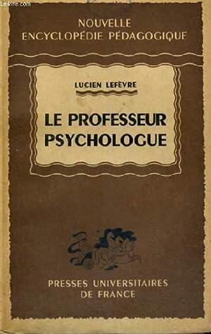 LE PROFESSEUR PSYCHOLOGUE - NOUVELLE ENCYCLOPEDIE PEDAGOGIQUE: L. LEFEVRE