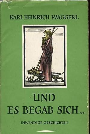 UND ES BEGAB SICH. inwendige geschichten: KARL HEINRICH WAGGERL