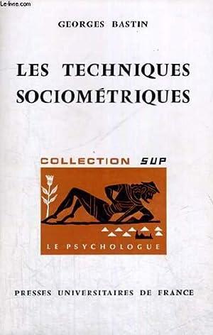 LES TECHNIQUES SOCIOMETRIQUES - LE PSYCHOLOGUE - SECTION DIRIGEE PAR P. FRAISSE: G. BASTIN