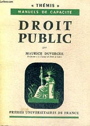 DROIT PUBLIC - THEMIS MANUELS DE CAPACITES - COLLECTION DIRIGEE PAR M. DUVERGER: M. DUVERGER