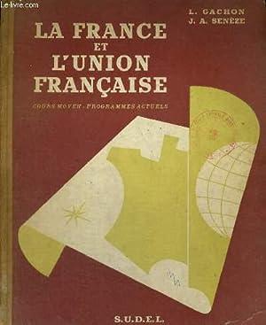 LA FRANCE ET L'UNION FRANCAISE - COURS MOYEN - PROGRAMMES ACTUELS: L. GACHON - J.A. SENEZE