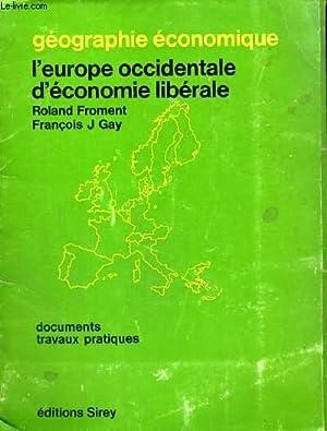 GEOGRAPHIE ECONOMIQUE - L'EUROPE OCCIDENTALE D'ECONOMIE LIBERALE - DOCUMENTS TRAVAUX ...