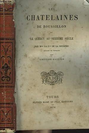 LES CHATELAINES DE ROUSSILLON OU LE QUERCY DU SEIZIEME SIECLE. 11e EDITION.: Mme LA Csse DE LA ...