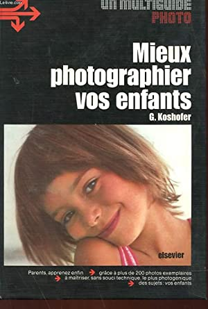 MIEUX PHOTOGRAPHIER VOS ENFANTS: G. KOSHOFER
