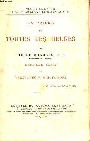 LA PRIERE DE TOUTES LES HEURES - DEUXIEME SERIE DE TRENTE-TROIS MEDITATIONS: PIERRE CHARLES