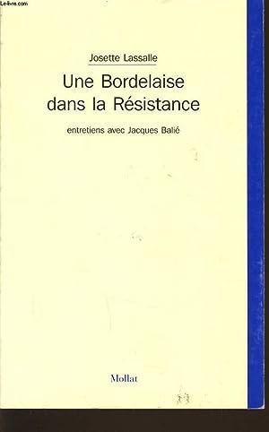 UNE BORDELAISE DANS LA RESISTANCE entretiens avec Jacques Balié: JOSETTE LASSALLE