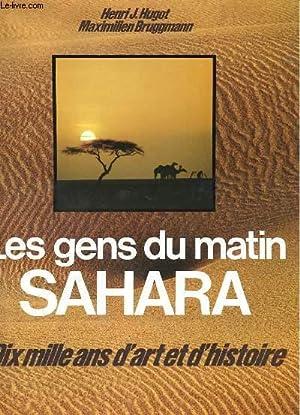 LES GENS DU MATIN - SAHARA - DIX MILLE ANS D'ART ET D'HISTOIRE: HENRI J. HUGOT & ...