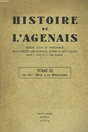 HISTOIRE DE L'AGENAIS. TOME III. DU XVIE SIECLE A LA REVOLUTION: COLLECTIF