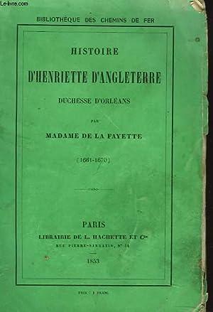 HISTOIRE D'HENRIETTE D'ANGLETERRE DUCHESSE D'ORLEANS (1661-1670): MADAME DE LA ...