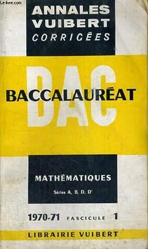 ANNALES VUIBERT CORRIGEES - BACCALAUREAT MATHEMATIQUES SERIES A,B,D,D' - 1970-71 FASCICULE 1: ...