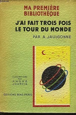 J'AI FAIT TROIS FOIS LE TOUR DU: A. JAULGONNE