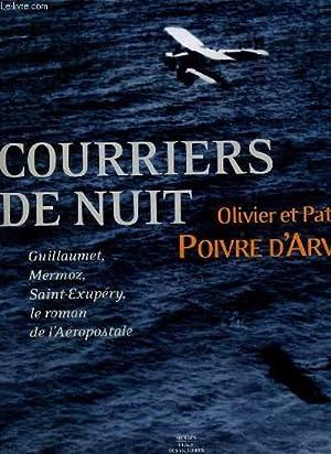 COURRIER DE NUIT guillaumet, mermoz, saint exupéry, le roman de l'aéropostale: ...
