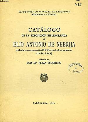 CATALOGO DE LA EXPOSICION BIBLIOGRAFICA DE ELIO ANTONIO DE NEBRIJA, CELEBRADA EN CONMEMORACION DEL ...