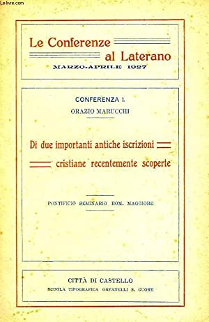 LE CONFERENZE AL LATERANO, MARZO-APRILE 1927, CONFERENZA I, DI DUE IMPORTANTI ANTICHE ISCRIZIONI ...