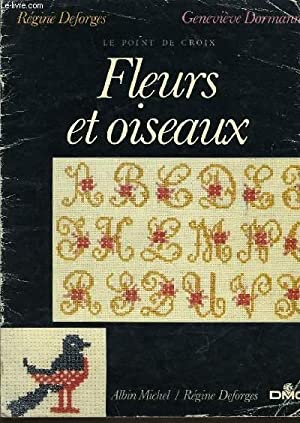 LE POINT DE CROIX : Fleurs et oiseaux: REGINE DEFORGES & GENEVIEVE DORMANN
