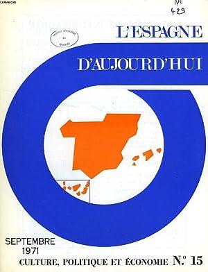 L'ESPAGNE D'AUJOURD'HUI, N° 15, SEPT. 1971, CULTURE, POLITIQUE ET ECONOMIE: ...