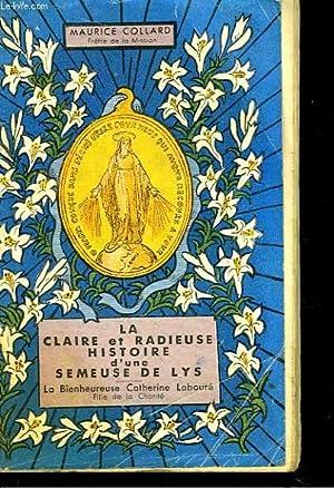 LA CLAIRE ET RADIEUSE HISTOIRE D'UNE SEMEUSE DE LYS. LA BIENHEUREUSE CATHERINE LABOURE, FILLE ...