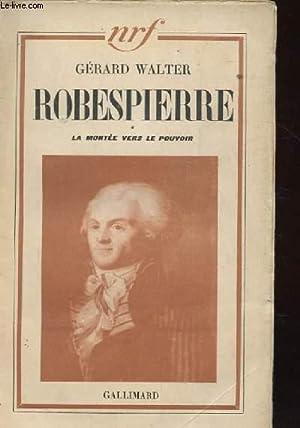 ROBESPIERRE. LA MONTEE VERS LE POUVOIR 1789-1791: WALTER GERARD.