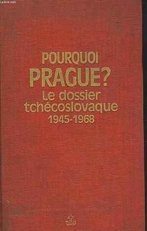 POURQUOI PRAGUE ? LE DOSSIER TCHECOSLOVAQUE. 1945-1968.: GERARD DE SEDE