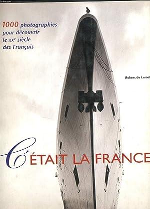 1000 PHOTOGRAPHIES POUR DECOUVRIR LE XXe SIECLE DES FRANCAIS - C'ETAIT LA FRANCE: ROBERT DE ...