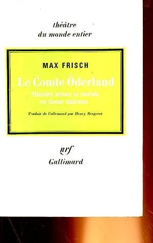LE COMTE ODERLAND, HISTOIRE ATROCE ET MORALE EN DOUZE TABLEAUX: MAX FRISCH