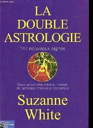 LA DOUBLE ASTROLOGIE. 144 NOUVEAUX SIGNES. MIEUX SE CONNAITRE GRACE AU MARIAGE DE L'ASTROLOGIE...