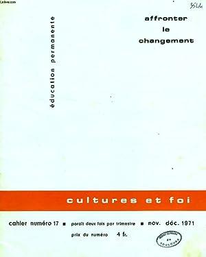 EDUCATION PERMANENTE, CULTURES ET FOI, CAHIER N° 17, NOV.-DEC. 1971, AFFRONTER LE CHANGEMENT: ...