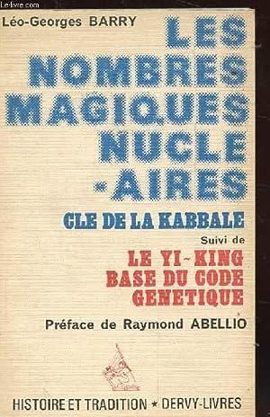 LES NOMBRES MAGIQUES NUCLEAIRES. CLE DE LA KABBALE SUIVI DE LE YI-KING BASE DU CODE GENETIQUE.: ...