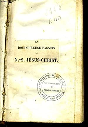 LA DOULOUREUSE PASSION DE N.-S. JESUS-CHRIST: COLLECTIF