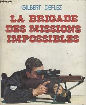 LA BRIGADE DES MISSIONS IMPOSSIBLES.: DEFLEZ GILBERT.