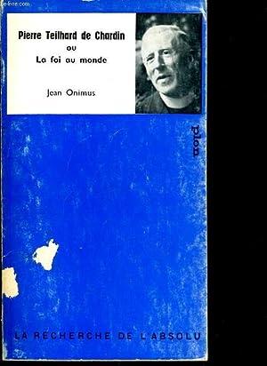 PIERRE TEILHARD DE CHARDIN ou la foi au monde: JEAN ONIMUS