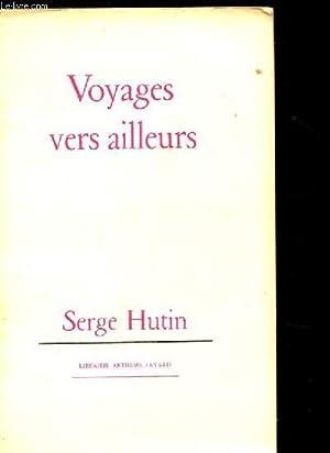 VOYAGE VERS AILLEURS.: HUTIN SERGE