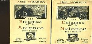LES ENIGMES DE LA SCIENCE en deux tomes: ABBE MOREUX