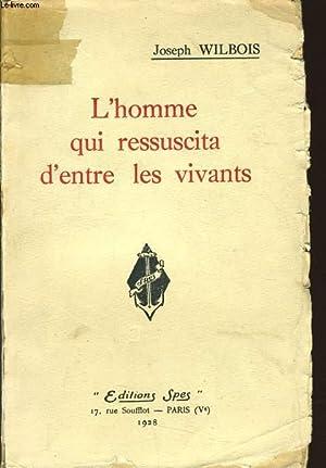 L'HOMME QUI RESSUSCITA D'ENTRE LES VIVANTS: JOSEPH WILBOIS