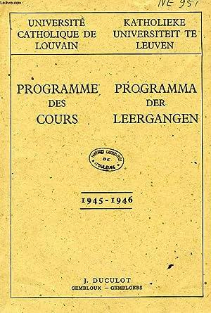UNIVERSITE CATHOLIQUE DE LOUVAIN, PROGRAMME DES COURS / PROGRAMMA DER LEERGANGEN, 1945-1946: ...