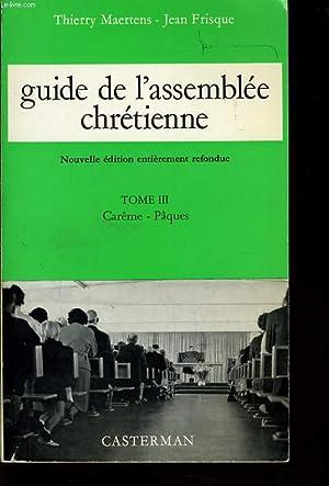 GUIDE DE L'ASSEMBLE CHRETIENNE tome III - Carême Pâques: THIERRY MAERTENS & JEAN ...