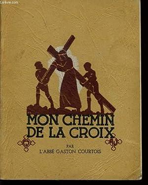 MON CHEMIN DE LA CROIX: ABBE GASTON COURTOIS