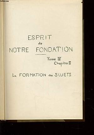ESPRIT DE NOTRE FONDATION Tome IV chapitre III la formation des sujets: COLLECTIF