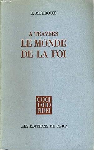 A TRAVERS LE MONDE DE LA FOI: J. MOUROUX