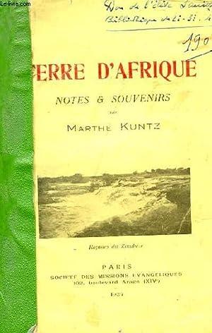 TERRE D'AFRIQUE. NOTES ET SOUVENIRS: KUNTZ MARTHE